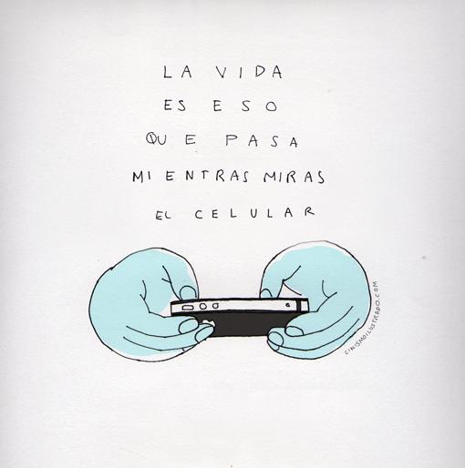 La vida es que eso que pasa mientras miras el celular