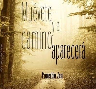 Proverbio Zen - Muévete y el camino aparecerá